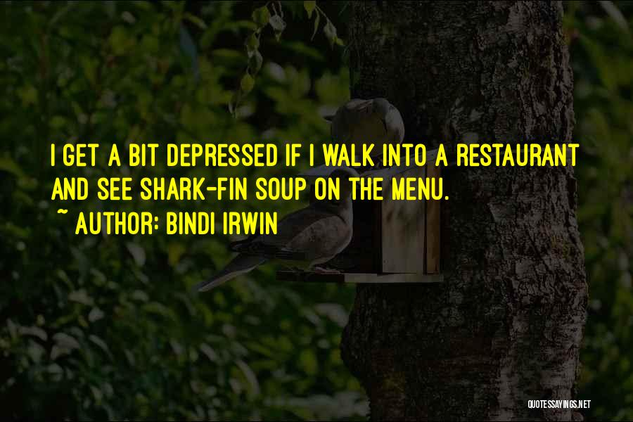 Bindi Irwin Quotes: I Get A Bit Depressed If I Walk Into A Restaurant And See Shark-fin Soup On The Menu.
