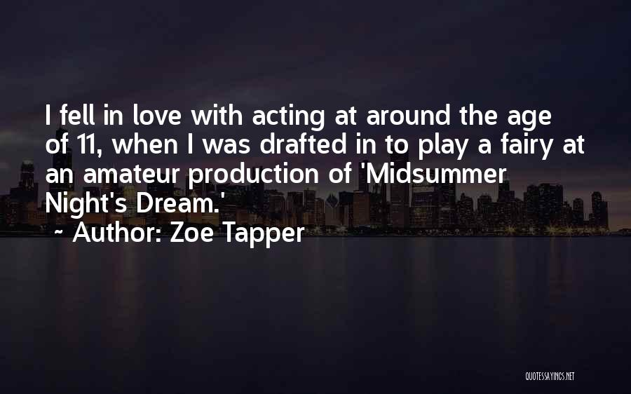 Zoe Tapper Quotes: I Fell In Love With Acting At Around The Age Of 11, When I Was Drafted In To Play A