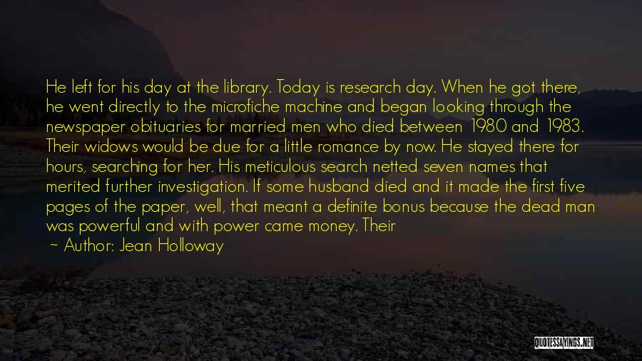 Jean Holloway Quotes: He Left For His Day At The Library. Today Is Research Day. When He Got There, He Went Directly To