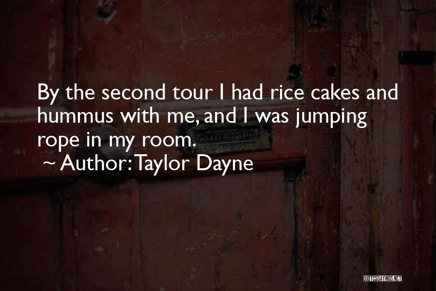 Taylor Dayne Quotes: By The Second Tour I Had Rice Cakes And Hummus With Me, And I Was Jumping Rope In My Room.