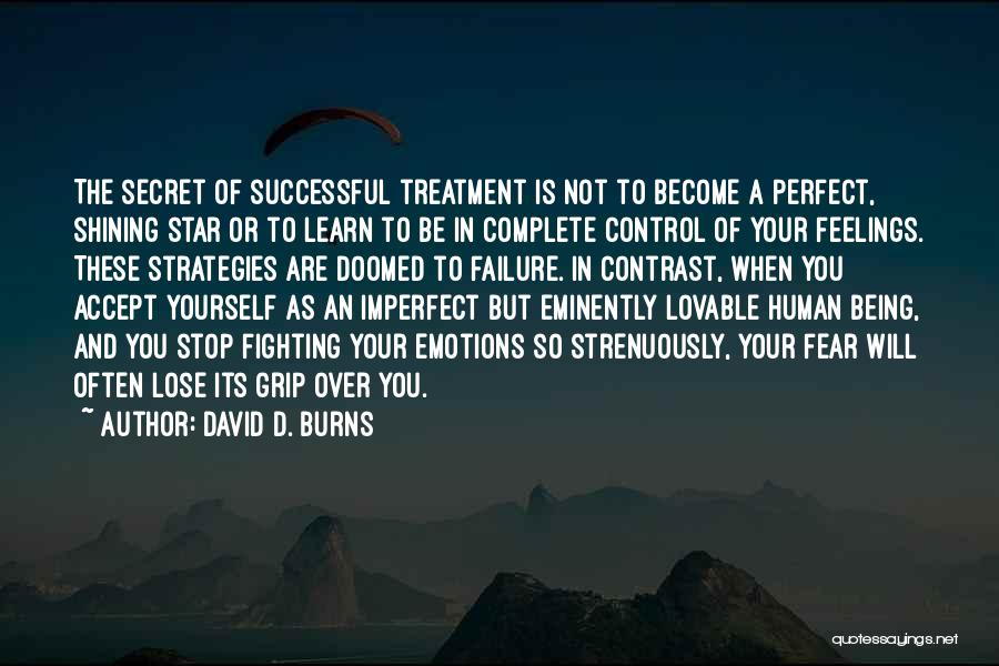 David D. Burns Quotes: The Secret Of Successful Treatment Is Not To Become A Perfect, Shining Star Or To Learn To Be In Complete