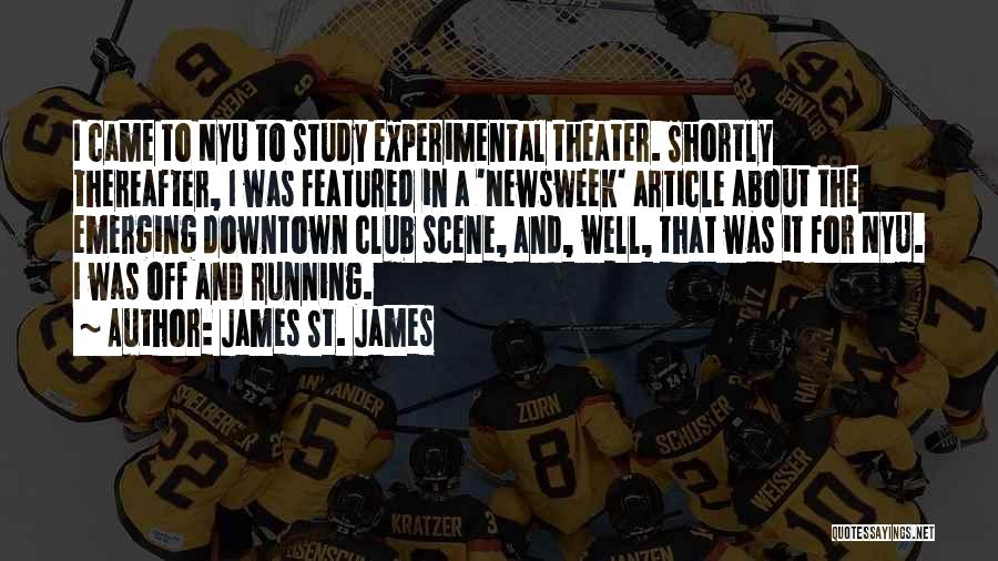 James St. James Quotes: I Came To Nyu To Study Experimental Theater. Shortly Thereafter, I Was Featured In A 'newsweek' Article About The Emerging