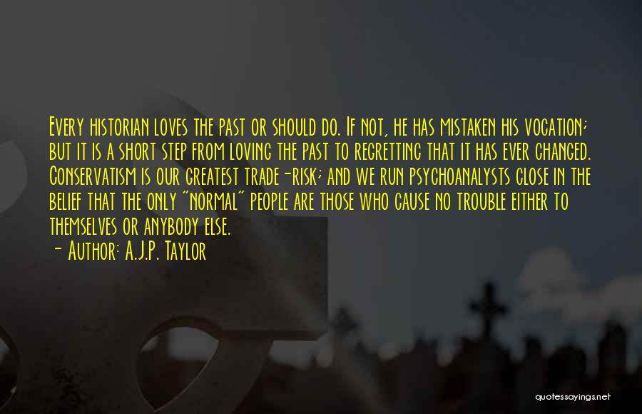A.J.P. Taylor Quotes: Every Historian Loves The Past Or Should Do. If Not, He Has Mistaken His Vocation; But It Is A Short