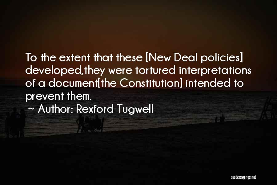 Rexford Tugwell Quotes: To The Extent That These [new Deal Policies] Developed,they Were Tortured Interpretations Of A Document[the Constitution] Intended To Prevent Them.