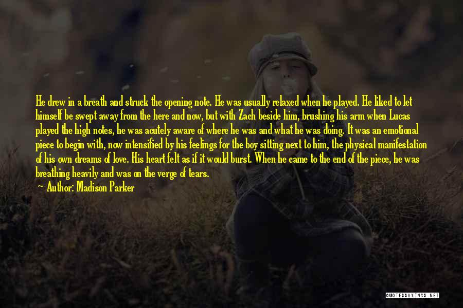 Madison Parker Quotes: He Drew In A Breath And Struck The Opening Note. He Was Usually Relaxed When He Played. He Liked To