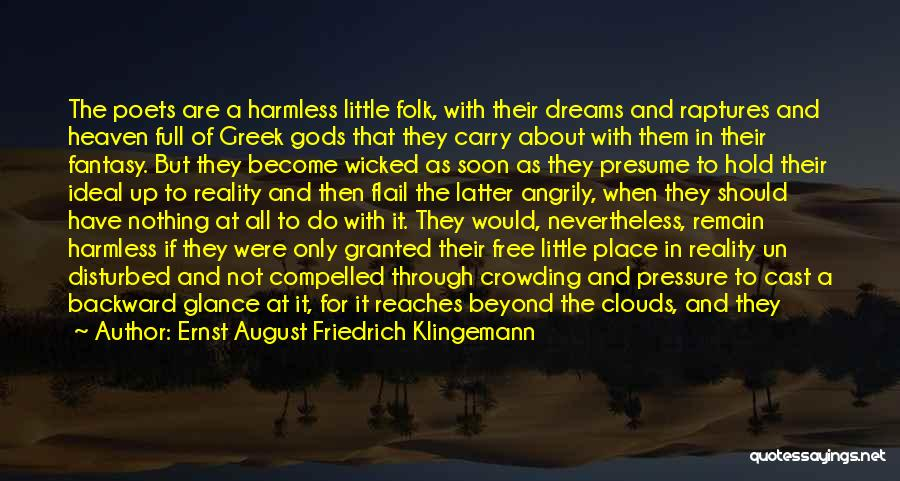 Ernst August Friedrich Klingemann Quotes: The Poets Are A Harmless Little Folk, With Their Dreams And Raptures And Heaven Full Of Greek Gods That They