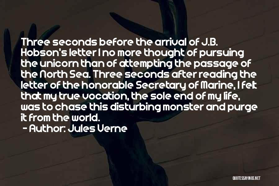 Jules Verne Quotes: Three Seconds Before The Arrival Of J.b. Hobson's Letter I No More Thought Of Pursuing The Unicorn Than Of Attempting