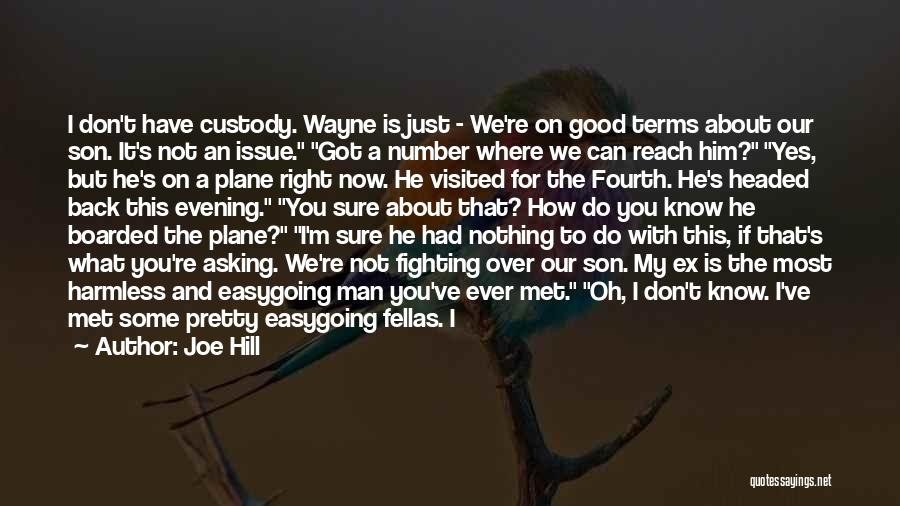 Joe Hill Quotes: I Don't Have Custody. Wayne Is Just - We're On Good Terms About Our Son. It's Not An Issue. Got