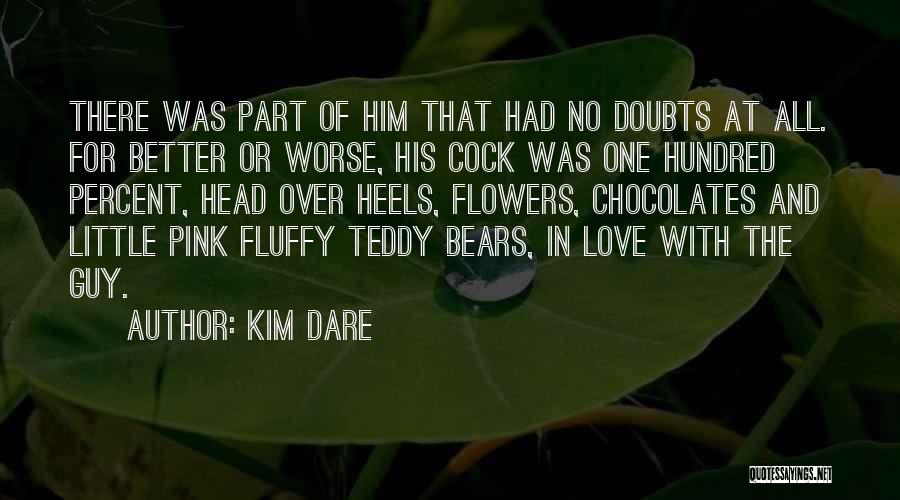 Kim Dare Quotes: There Was Part Of Him That Had No Doubts At All. For Better Or Worse, His Cock Was One Hundred