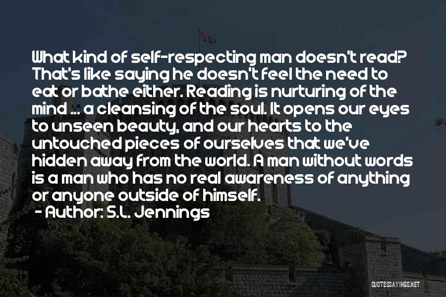 S.L. Jennings Quotes: What Kind Of Self-respecting Man Doesn't Read? That's Like Saying He Doesn't Feel The Need To Eat Or Bathe Either.