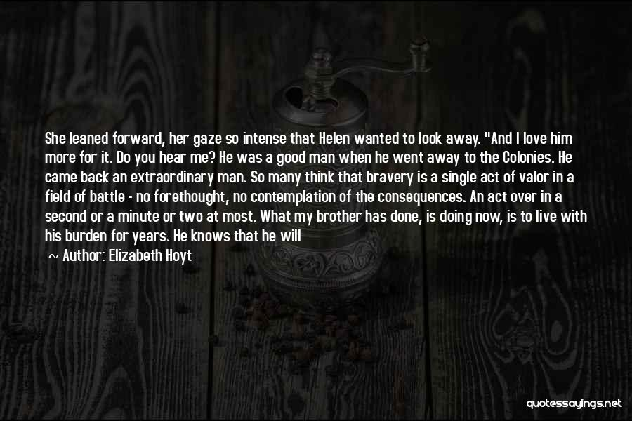 Elizabeth Hoyt Quotes: She Leaned Forward, Her Gaze So Intense That Helen Wanted To Look Away. And I Love Him More For It.