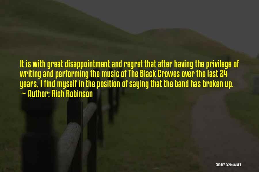 Rich Robinson Quotes: It Is With Great Disappointment And Regret That After Having The Privilege Of Writing And Performing The Music Of The