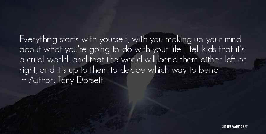 Tony Dorsett Quotes: Everything Starts With Yourself, With You Making Up Your Mind About What You're Going To Do With Your Life. I