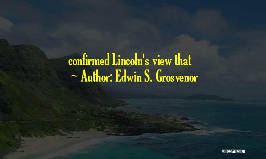 Edwin S. Grosvenor Quotes: Confirmed Lincoln's View That