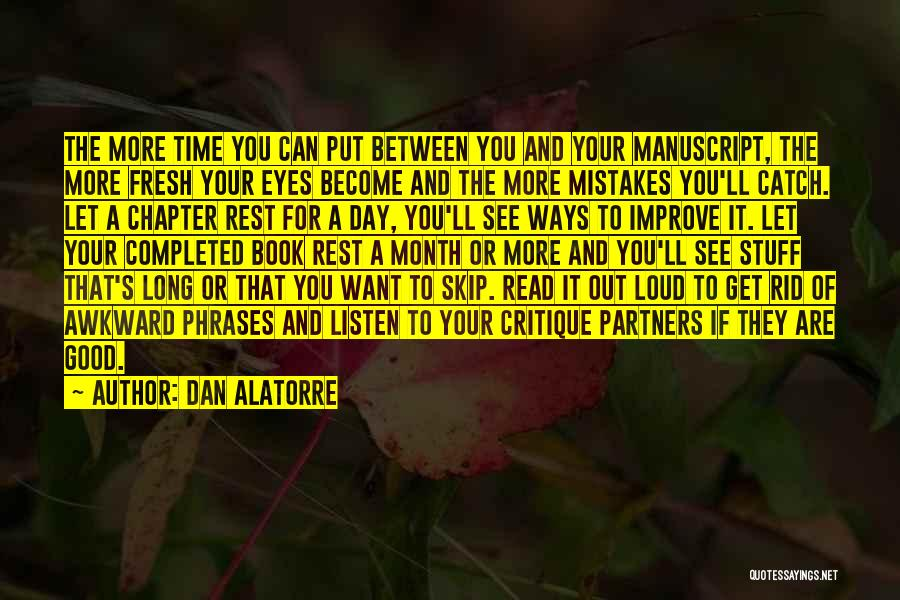 Dan Alatorre Quotes: The More Time You Can Put Between You And Your Manuscript, The More Fresh Your Eyes Become And The More