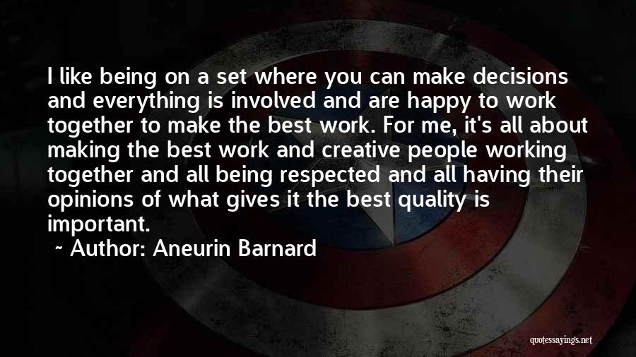 Aneurin Barnard Quotes: I Like Being On A Set Where You Can Make Decisions And Everything Is Involved And Are Happy To Work