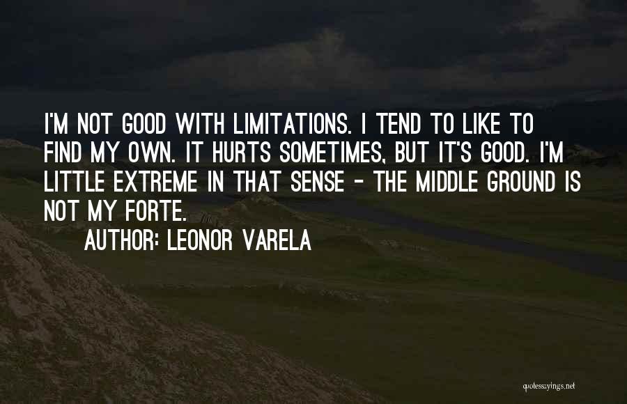 Leonor Varela Quotes: I'm Not Good With Limitations. I Tend To Like To Find My Own. It Hurts Sometimes, But It's Good. I'm