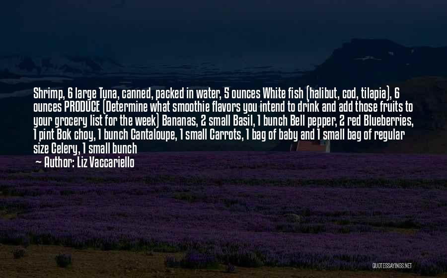 Liz Vaccariello Quotes: Shrimp, 6 Large Tuna, Canned, Packed In Water, 5 Ounces White Fish (halibut, Cod, Tilapia), 6 Ounces Produce (determine What