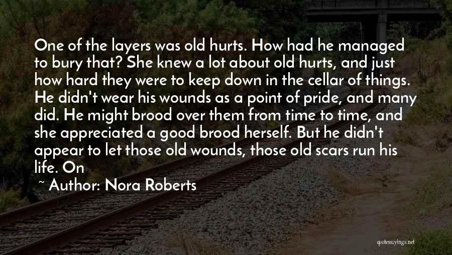 Nora Roberts Quotes: One Of The Layers Was Old Hurts. How Had He Managed To Bury That? She Knew A Lot About Old