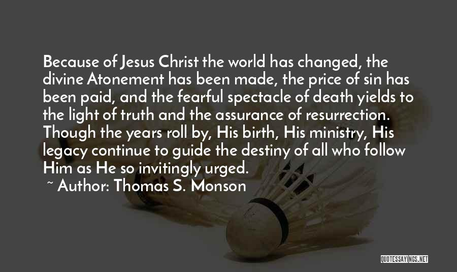 Thomas S. Monson Quotes: Because Of Jesus Christ The World Has Changed, The Divine Atonement Has Been Made, The Price Of Sin Has Been
