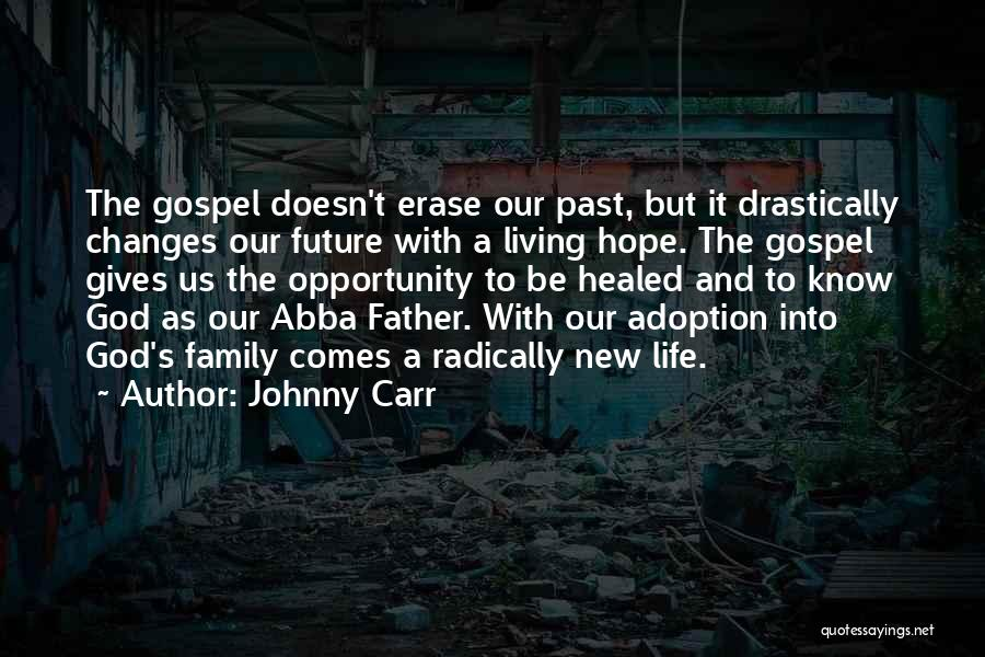 Johnny Carr Quotes: The Gospel Doesn't Erase Our Past, But It Drastically Changes Our Future With A Living Hope. The Gospel Gives Us