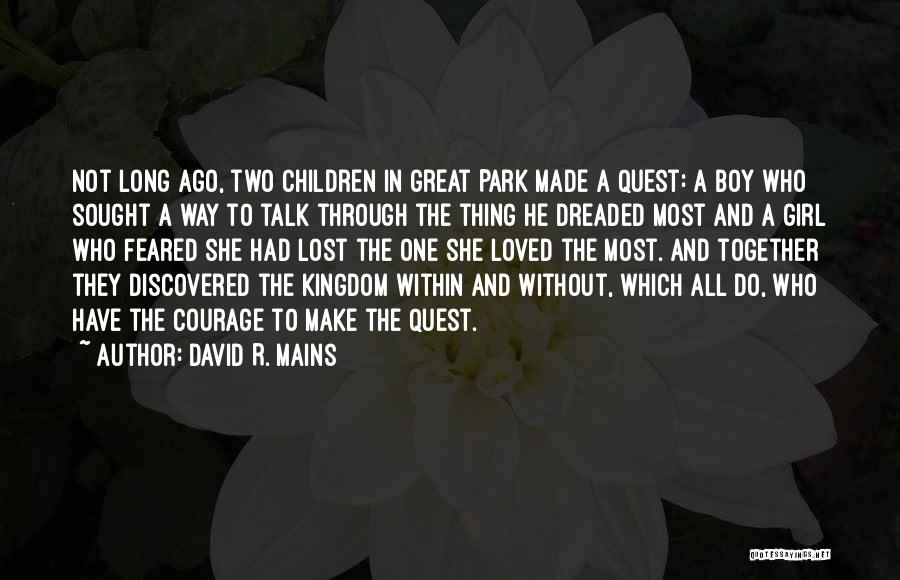 David R. Mains Quotes: Not Long Ago, Two Children In Great Park Made A Quest: A Boy Who Sought A Way To Talk Through