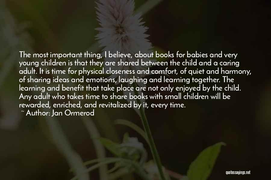 Jan Ormerod Quotes: The Most Important Thing, I Believe, About Books For Babies And Very Young Children Is That They Are Shared Between