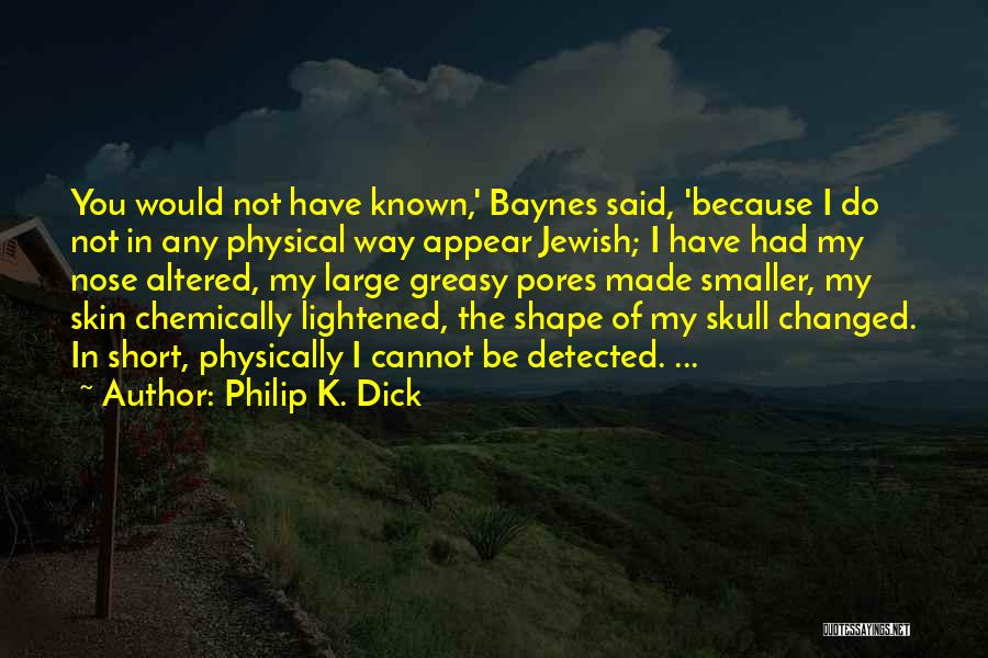 Philip K. Dick Quotes: You Would Not Have Known,' Baynes Said, 'because I Do Not In Any Physical Way Appear Jewish; I Have Had