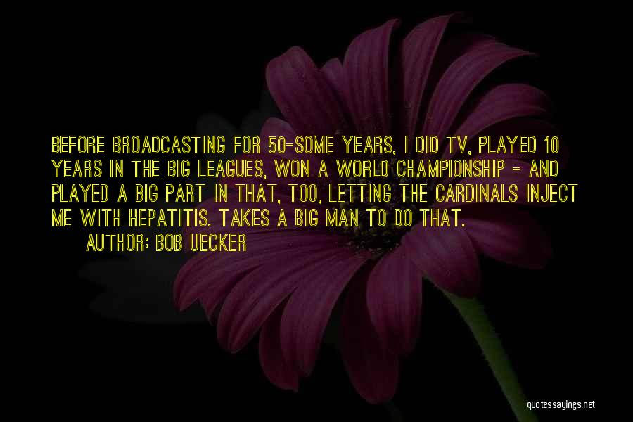 50 Years From Now Quotes By Bob Uecker
