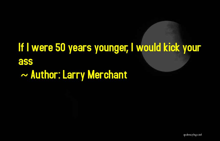 50 Years From Now Quotes By Larry Merchant