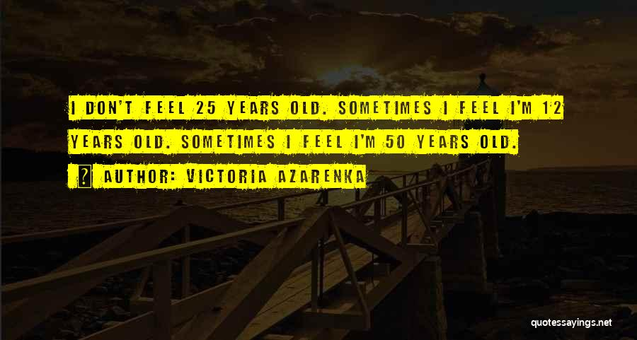 50 Years From Now Quotes By Victoria Azarenka