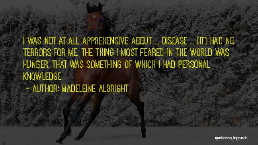Madeleine Albright Quotes: I Was Not At All Apprehensive About ... Disease ... [it] Had No Terrors For Me. The Thing I Most