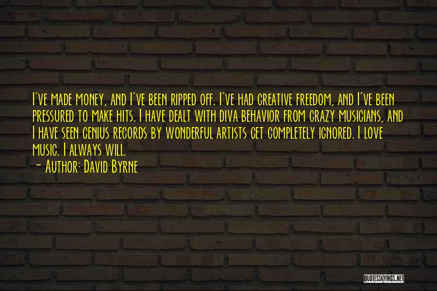 David Byrne Quotes: I've Made Money, And I've Been Ripped Off. I've Had Creative Freedom, And I've Been Pressured To Make Hits. I