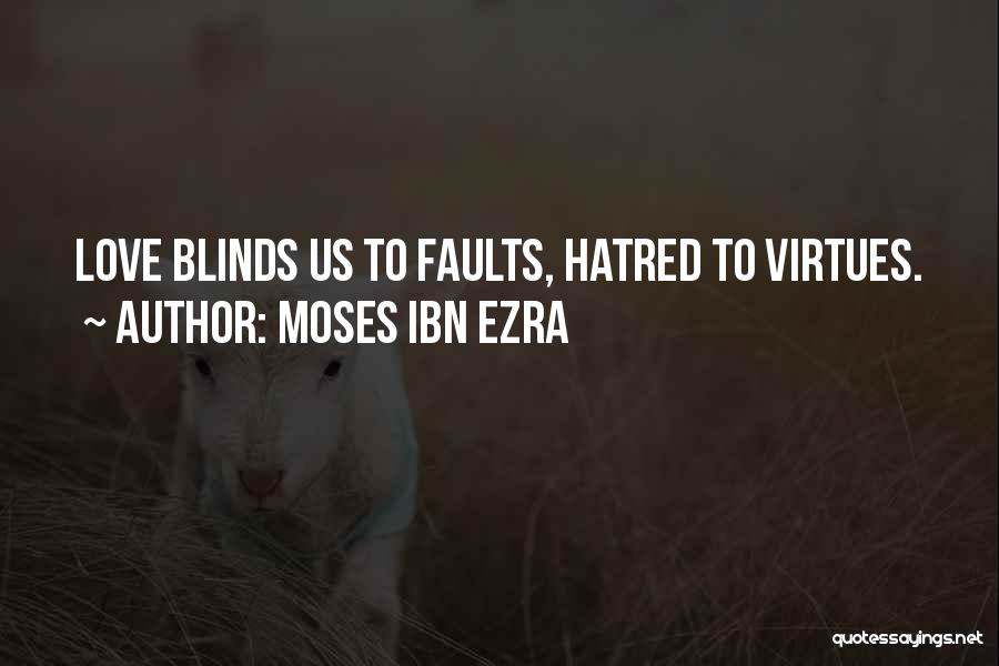 Moses Ibn Ezra Quotes: Love Blinds Us To Faults, Hatred To Virtues.