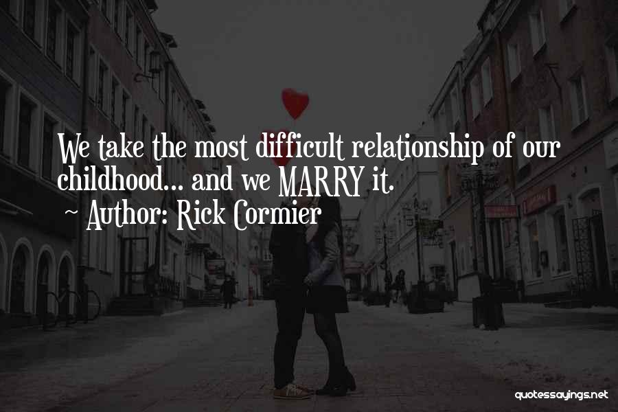 rick cormier quotes we take the most difficult relationship of