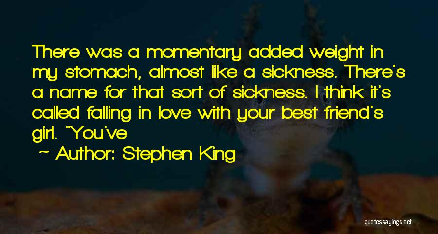 Stephen King Quotes: There Was A Momentary Added Weight In My Stomach, Almost Like A Sickness. There's A Name For That Sort Of