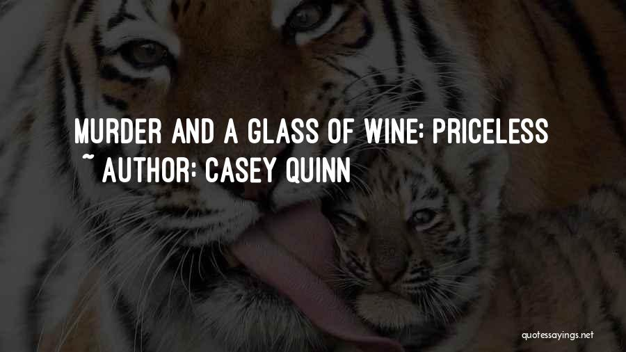 Casey Quinn Quotes: Murder And A Glass Of Wine: Priceless
