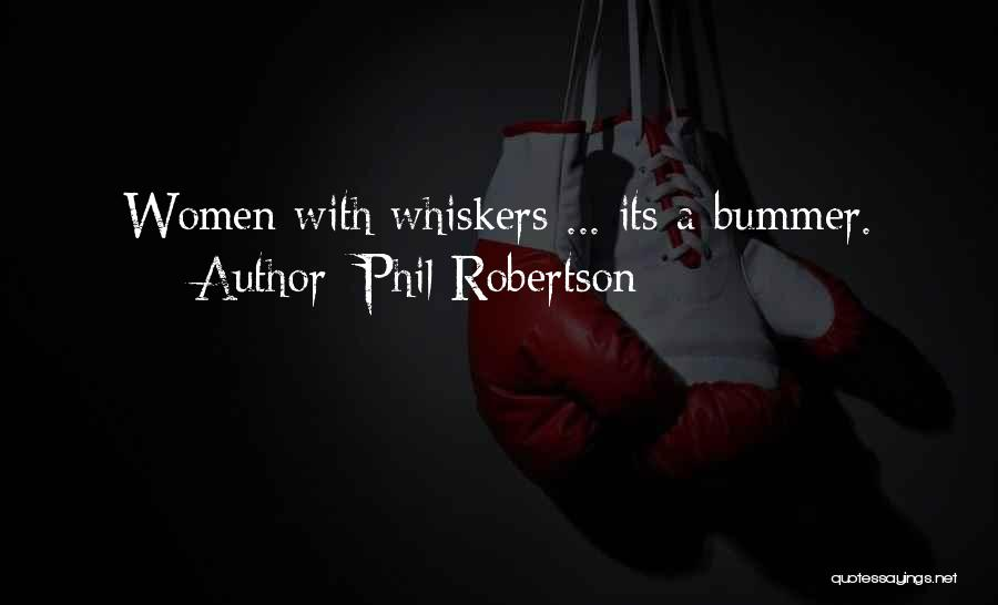 Phil Robertson Quotes: Women With Whiskers ... Its A Bummer.