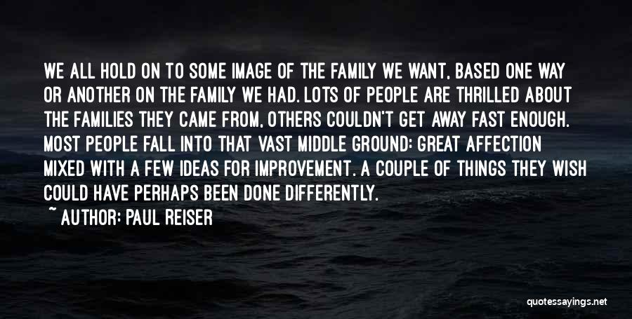 Paul Reiser Quotes: We All Hold On To Some Image Of The Family We Want, Based One Way Or Another On The Family