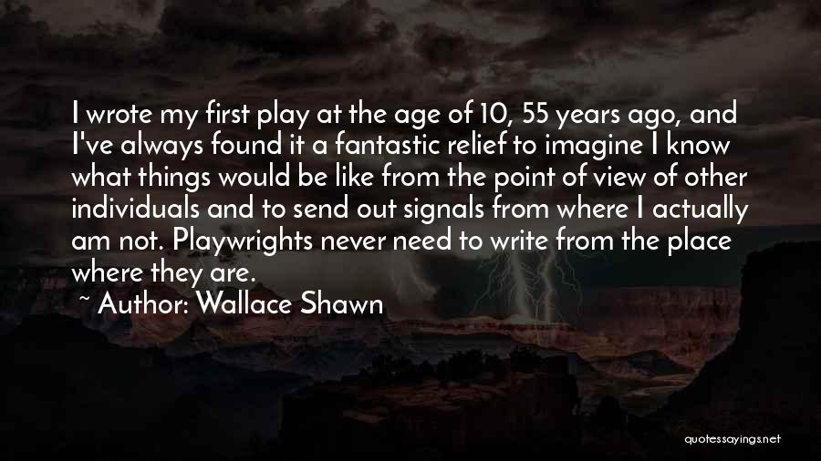 Wallace Shawn Quotes: I Wrote My First Play At The Age Of 10, 55 Years Ago, And I've Always Found It A Fantastic