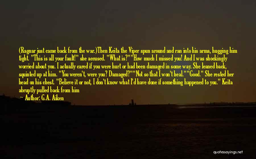 G.A. Aiken Quotes: (ragnar Just Came Back From The War.)then Keita The Viper Spun Around And Ran Into His Arms, Hugging Him Tight.