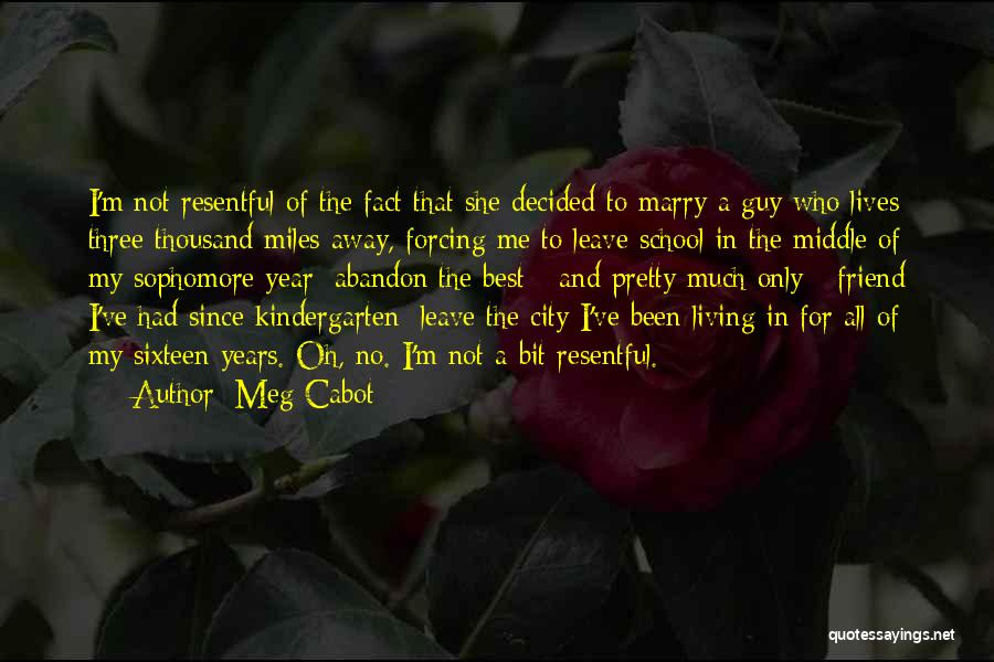 Meg Cabot Quotes: I'm Not Resentful Of The Fact That She Decided To Marry A Guy Who Lives Three Thousand Miles Away, Forcing