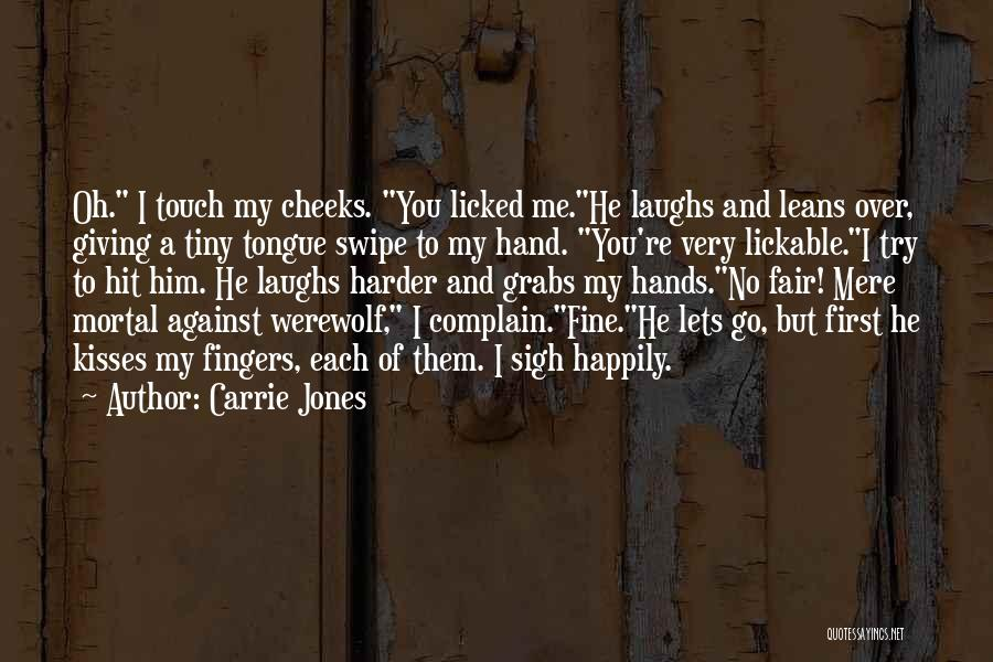 Carrie Jones Quotes: Oh. I Touch My Cheeks. You Licked Me.he Laughs And Leans Over, Giving A Tiny Tongue Swipe To My Hand.