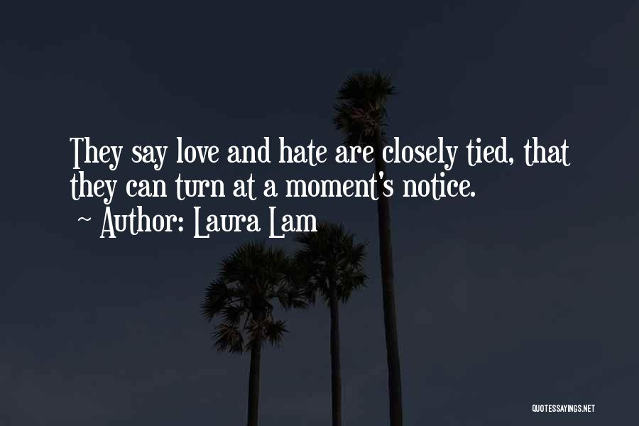 Laura Lam Quotes: They Say Love And Hate Are Closely Tied, That They Can Turn At A Moment's Notice.