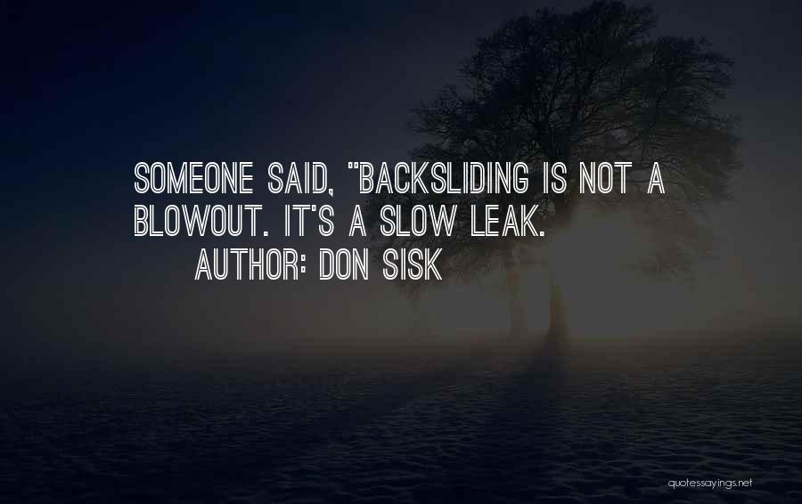 Don Sisk Quotes: Someone Said, Backsliding Is Not A Blowout. It's A Slow Leak.