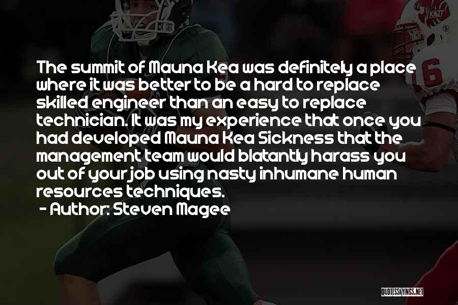 Steven Magee Quotes: The Summit Of Mauna Kea Was Definitely A Place Where It Was Better To Be A Hard To Replace Skilled