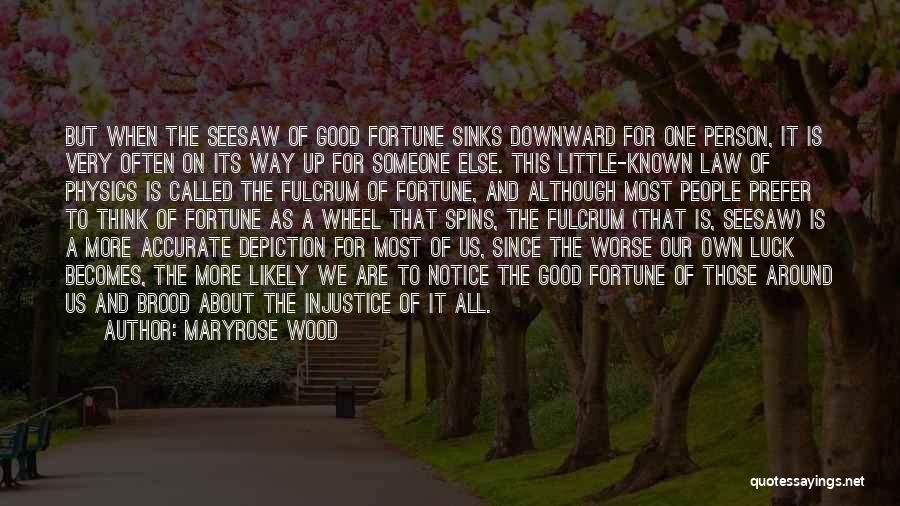 Maryrose Wood Quotes: But When The Seesaw Of Good Fortune Sinks Downward For One Person, It Is Very Often On Its Way Up