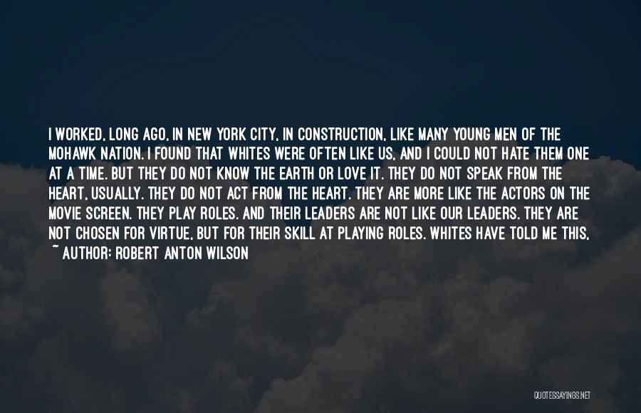 Robert Anton Wilson Quotes: I Worked, Long Ago, In New York City, In Construction, Like Many Young Men Of The Mohawk Nation. I Found