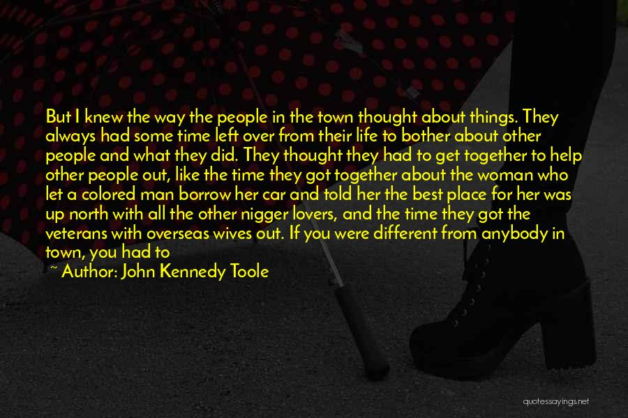 John Kennedy Toole Quotes: But I Knew The Way The People In The Town Thought About Things. They Always Had Some Time Left Over