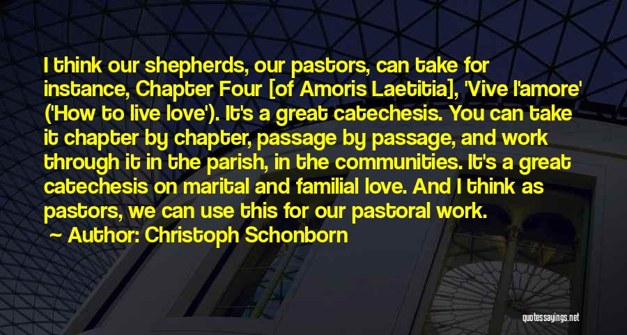 Christoph Schonborn Quotes: I Think Our Shepherds, Our Pastors, Can Take For Instance, Chapter Four [of Amoris Laetitia], 'vive L'amore' ('how To Live